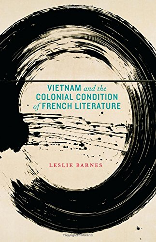 Vietnam and the Colonial Condition of French Literature by Barnes Leslie