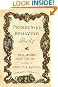 #6: Princesses Behaving Badly: Real Stories from History Without the Fairy-Tale Endings