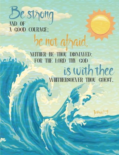 Joshua 1:9 - Be Strong And Of A Good Courage; Be Not Afraid, Neither Be Thou Dismayed: For The Lord Thy God Is With Thee Whithersoever Thou Goest: ... (Composition Book, Journal) (8.5 X 11 Large)