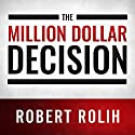 The Million Dollar Decision: Get Out of the Rigged Game of Investing and Add a Million to Your Net Worth Audiobook by Robert Rolih Narrated by Alexander Masters