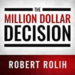 The Million Dollar Decision: Get Out of the Rigged Game of Investing and Add a Million to Your Net Worth | Robert Rolih