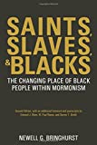 Saints, Slaves, and Blacks: The Changing Place of Black People Within Mormonism, 2nd ed. (Greg Kofford Books)