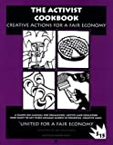 The Activist Cookbook : Creative Actions for a Fair Economy, Boyd, Andrew, 0965924904