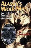 Alaska's Wolf Man, Jim Rearden, 1575100479