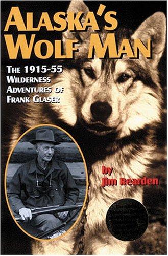 Wolf Man (Alaska's Wolf Man: The 1915-55 Wilderness Adventures of Frank Glaser)