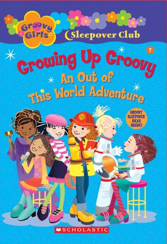 Groovy Girls Sleepover Club #7:: Growing Up Groovy: An Out of This World Adventure (Groovy Girls Sleepover Club)
