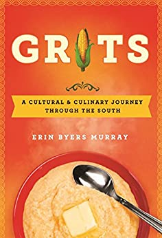 Grits: A Cultural and Culinary Journey Through the South by [Murray, Erin Byers]