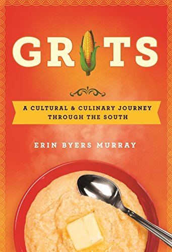 Grits: A Cultural and Culinary Journey Through the South by Erin Byers Murray