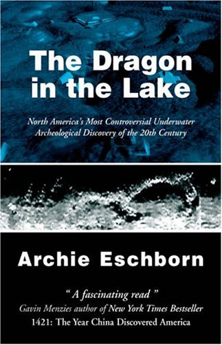 The Dragon in the Lake: North America's Most Controversial Underwater Archeological Discovery of the 20th Century