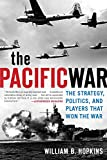 The Pacific War: The Strategy, Politics, and Players that Won the War