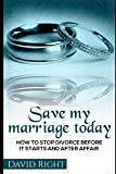 Save My Marriage Today How To Stop Divorce Before It Starts And After Affair