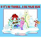 If It's No Trouble . . . A Big Polar Bear