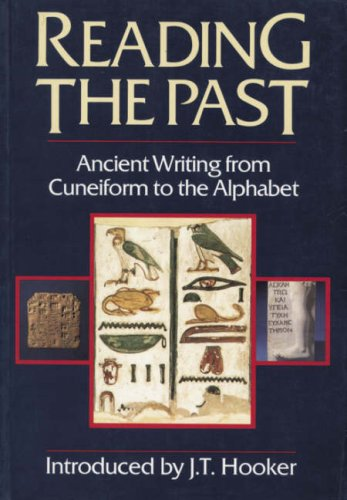 Reading the Past: Ancient Writing from Cuneiform to the Alphabet (Reading the Past - Cuneiform to the Alphabet) por J. T. Hooker