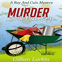 MURDER IN THE FLOWER BEDS: A RAY AND CAIN MYSTERY, BOOK 1