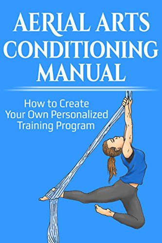 Aerial Arts Conditioning Manual: How to Create Your Own Personalised Program ()