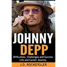 Johnny Depp: Difficulties, Challenges and Success: Life and Career Journey (J.D. Rockefeller's Book Club)