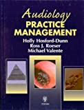Audiology Practice Management, Hosford-Dunn, Holly and Roeser, Ross J., 0865778582