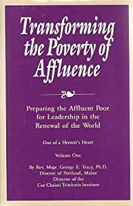 Hardcover Transforming the Poverty of Affluence: Preparing the Affluent Poor for Leadership in the Renewal of the World Book