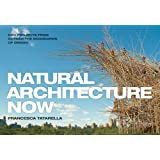 Natural Architecture Now: New Projects from Outside the Boundaries of Design