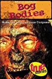img - for Bog Bodies: Mummies and Curious Corpses (True Stories) book / textbook / text book