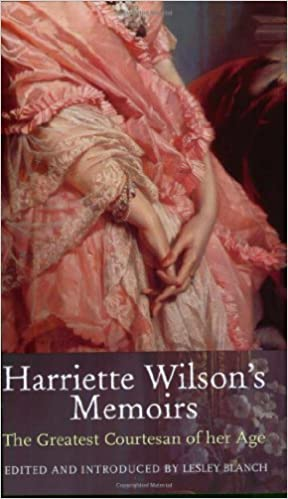 Harriette Wilson's Memoirs: The Memoirs of the Reigning Courtesan of Regency London