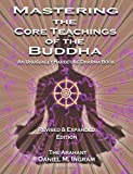 Mastering the Core Teachings of the Buddha: An