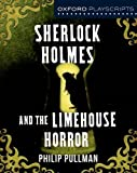 Oxford Playscripts: Sherlock Holmes and the Limehouse Horror (Dramascripts)