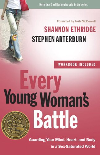 Every Young Woman's Battle: Guarding Your Mind, Heart, and Body in a Sex-Saturated World (The Every Man Series)