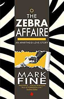 THE ZEBRA AFFAIRE: An Apartheid Love Story by [Fine, Mark]