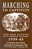 img - for MARCHING TO CAPTIVITY: The War Diaries of a French Peasant 1939-45 book / textbook / text book