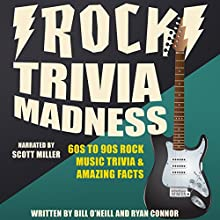 Rock Trivia Madness: 60s to 90s Rock Music Trivia & Amazing Facts Audiobook by Ryan Connor, Bill O'Neill Narrated by Scott Miller