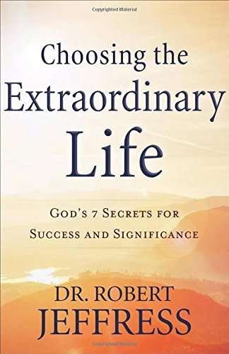 Books Choosing (Choosing the Extraordinary Life: God's 7 Secrets for Success and Significance)
