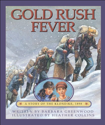 Gold Rush Fever: A Story of the Klondike, 1898 by Brand: Kids Can Press
