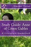 Study Guide: Anne of Green Gables: A Literature Guidebook (Study Guides, Classroom Guides, and Instructional Guides)