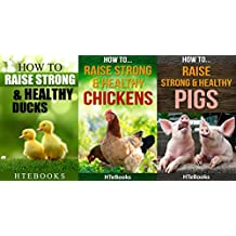 How To Raise Strong & Healthy Farm Animals - 3 books in 1: Covers - Chickens, Ducks and Pigs