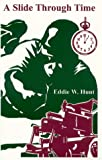 A Slide Thru Time, Eddie W. Hunt, 1892668017