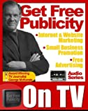 How to Use TV for Public Relations, Free Advertising, Internet Marketing, Website Promotion, and Small Business Publicity