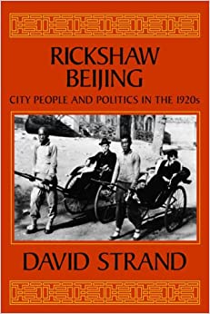 Rickshaw Beijing: City People and Politics in the 1920's