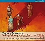 Barbara Schwarz und das Feuer der Willkür: Ein Fall aus der Geschichte der Hexenverfolgung | Harald Parigger