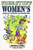 Free Stuff for Women's Health, Fitness and Nutrition, Matthew Lesko, 1878346504
