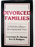 Divorced Families : A Multidisciplinary Developmental View, Ahrons, Constance R. and Rodgers, Roy H., 0393700305