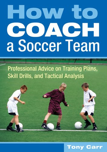 How to Coach a Soccer Team: Professional Advice on Training Plans, Skill Drills, and Tactical Analysis (Coach Soccer Team)