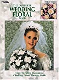 The Complete Wedding Floral Book, Mathilda Cullison, Leisure Arts, 1574867083