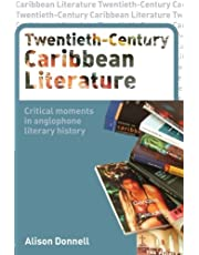 Twentieth-Century Caribbean Literature: Critical Moments in Anglophone Literary History