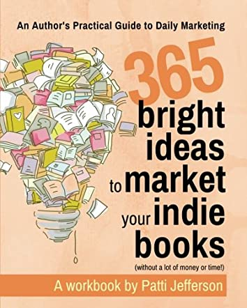 365 Bright Ideas to Market Your Indie Books