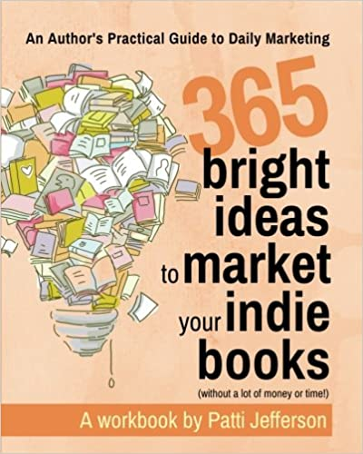 365 Bright Ideas for Marketing Your Indie Books: An Author's Practical Guide to Daily Marketing
