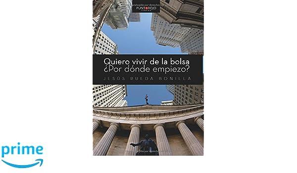 Quiero vivir de la bolsa. ¿Por dónde empiezo? (Spanish Edition): Jesús Rueda: 9788416513499: Amazon.com: Books