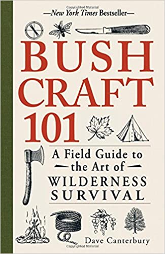 A Field Guide to the Art of Wilderness Survival Bushcraft 101