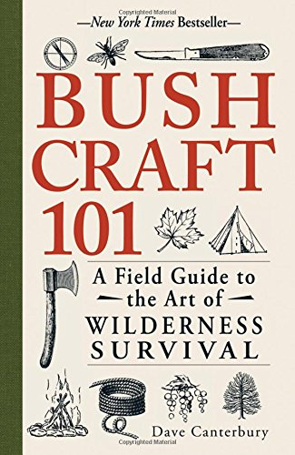 Bushcraft 101: A Field Guide to the Art of Wilderness Survival (Best Hiking Gear For Beginners)