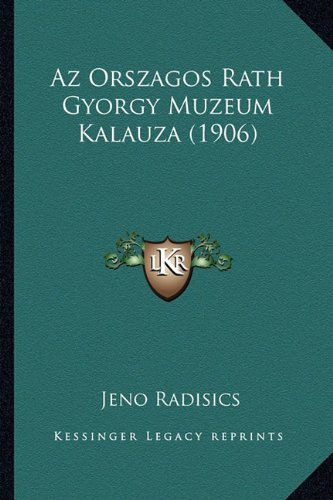 Az Orszagos Rath Gyorgy Muzeum Kalauza (1906) (Hungarian Edition) pdf